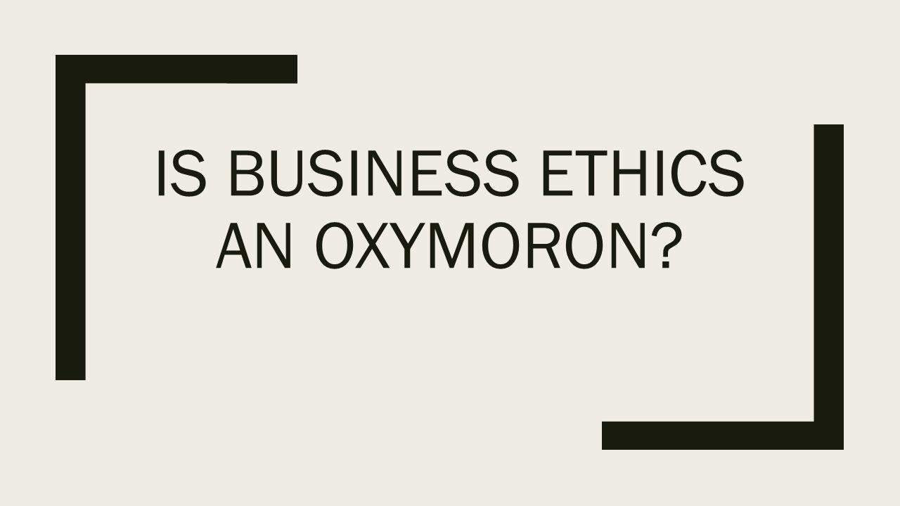 is business ethics an oxymoron