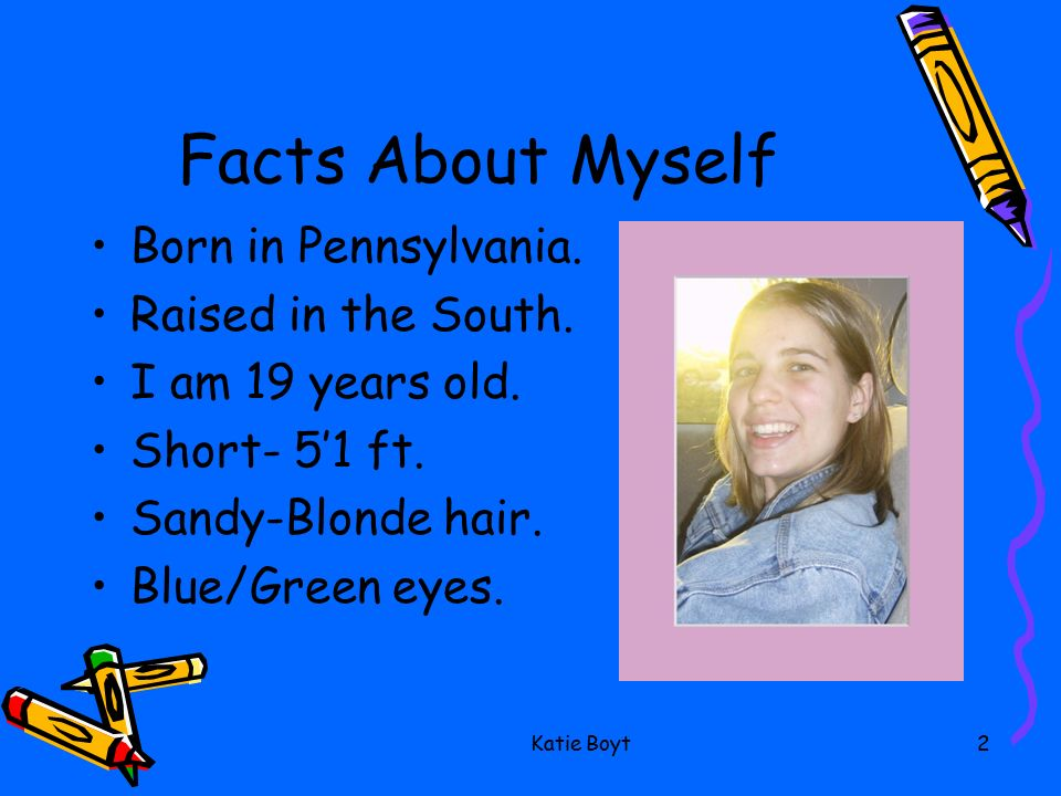 Who am I? by Katie Boyt  2 Facts About Myself Born in
