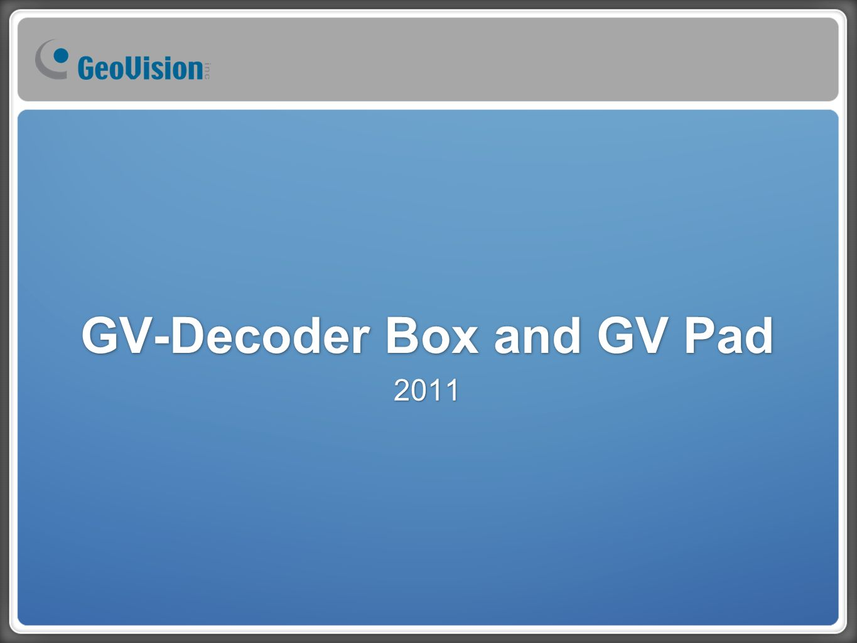GV-Decoder Box and GV Pad GV-Decoder Box  Decoder Box is a