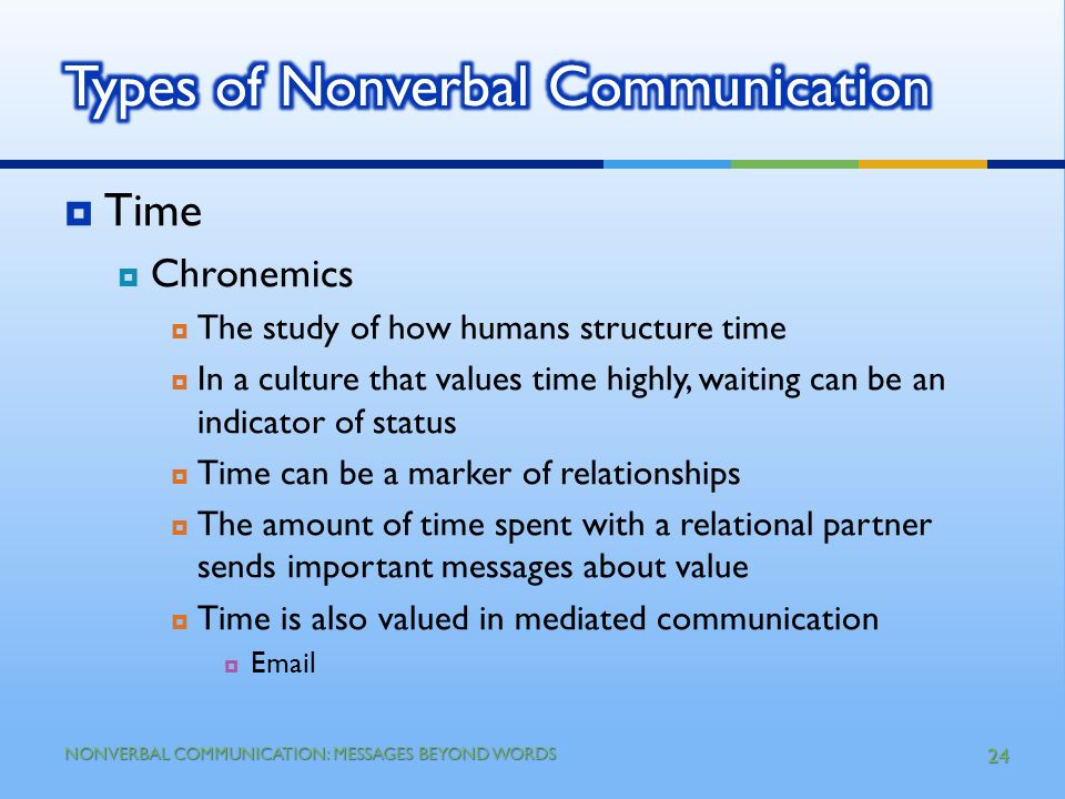 1 Nonverbal Communication Messages Beyond Words Characteristics Messages Expressed By Nonlinguistic Terms This Rules Out The Written Word And Sign Ppt Download Chronemics is the study of the use of time in nonverbal communication. 1 nonverbal communication messages