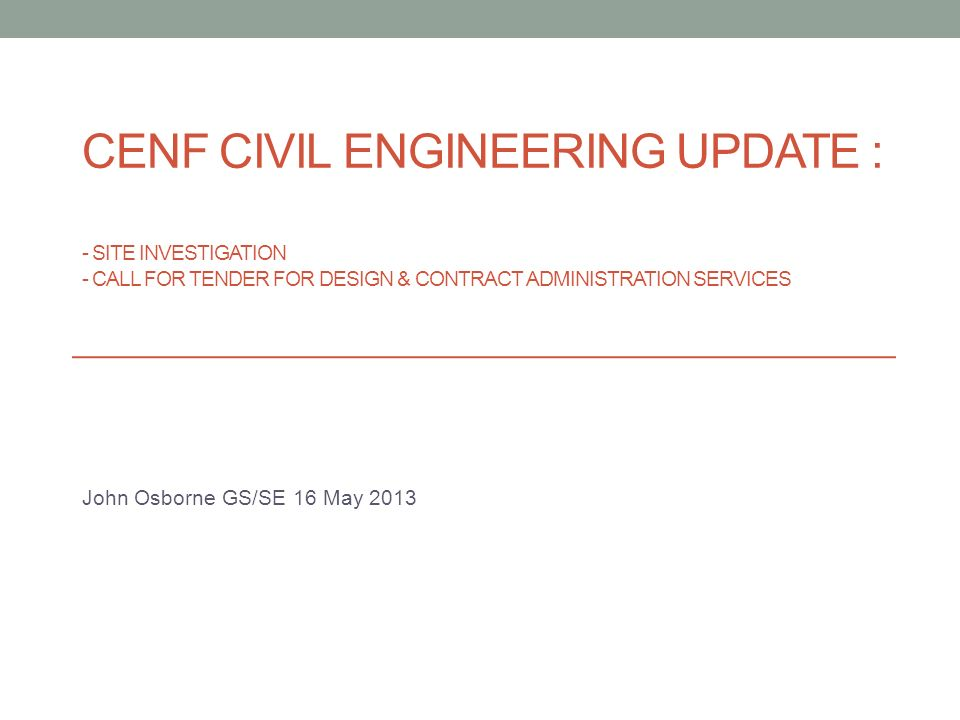 CENF CIVIL ENGINEERING UPDATE : - SITE INVESTIGATION - CALL