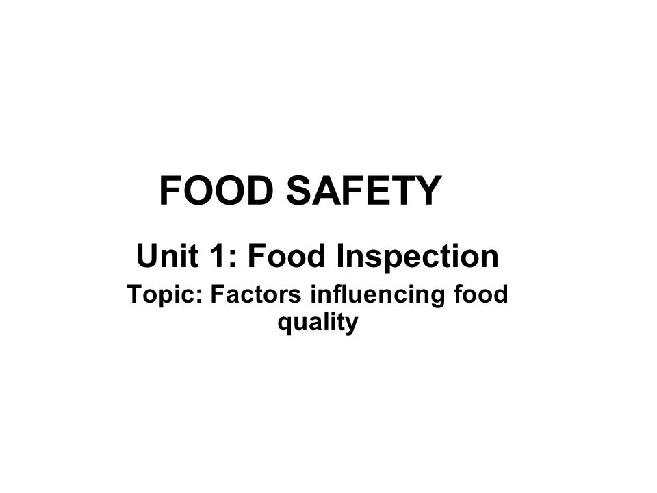 FOOD SAFETY Unit 1: Food Inspection Topic: Factors