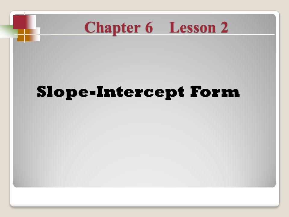 chapter 6 lesson 2 slope-intercept form. define: slope-intercept