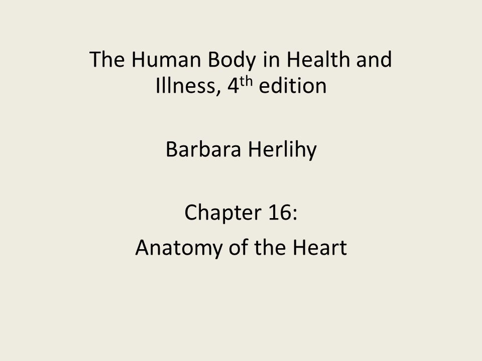 The Human Body in Health and Illness, 4 th edition Barbara Herlihy ...