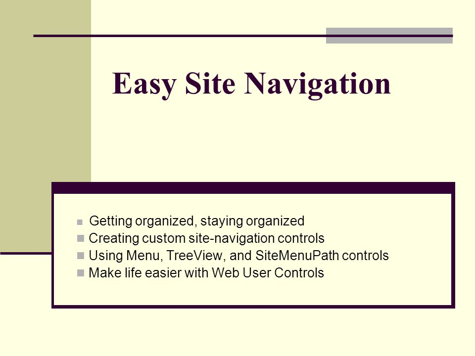 Easy Site Navigation Getting organized, staying organized