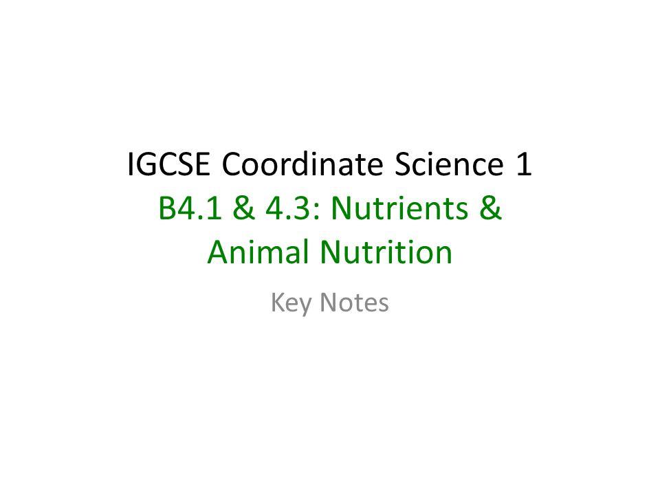1 IGCSE Coordinate Science 1 B4.1 & 4.3: Nutrients & Animal Nutrition Key Notes