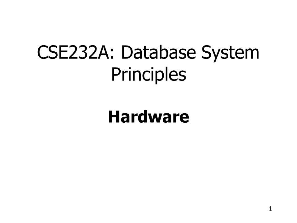 1 CSE232A: Database System Principles Hardware  Data +
