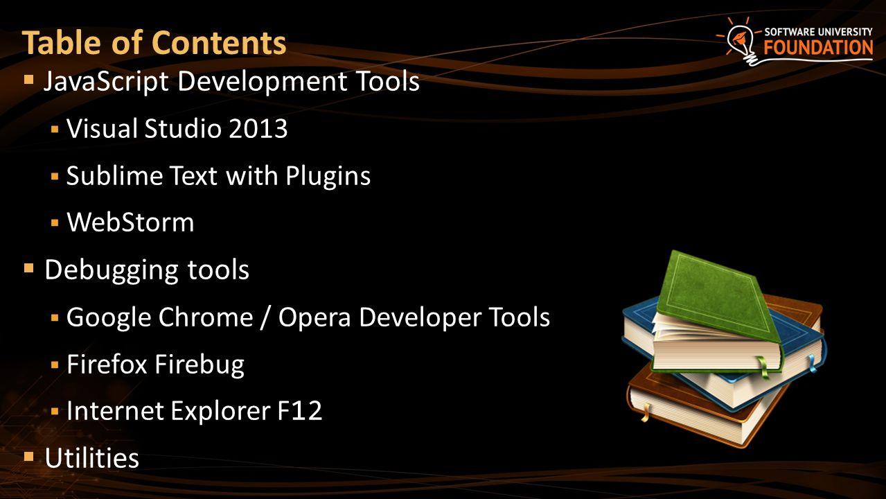 JavaScript Tools Tools for Writing / Editing / Debugging JavaScript