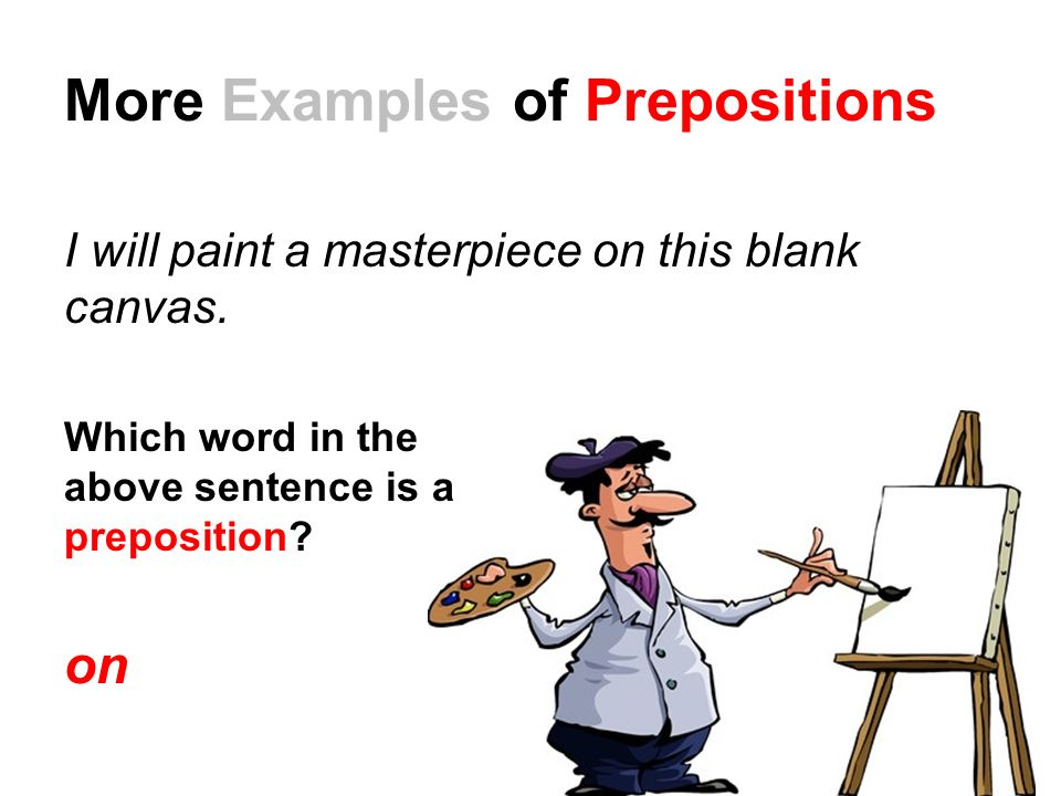More Examples of Prepositions I will paint a masterpiece on this blank canvas.