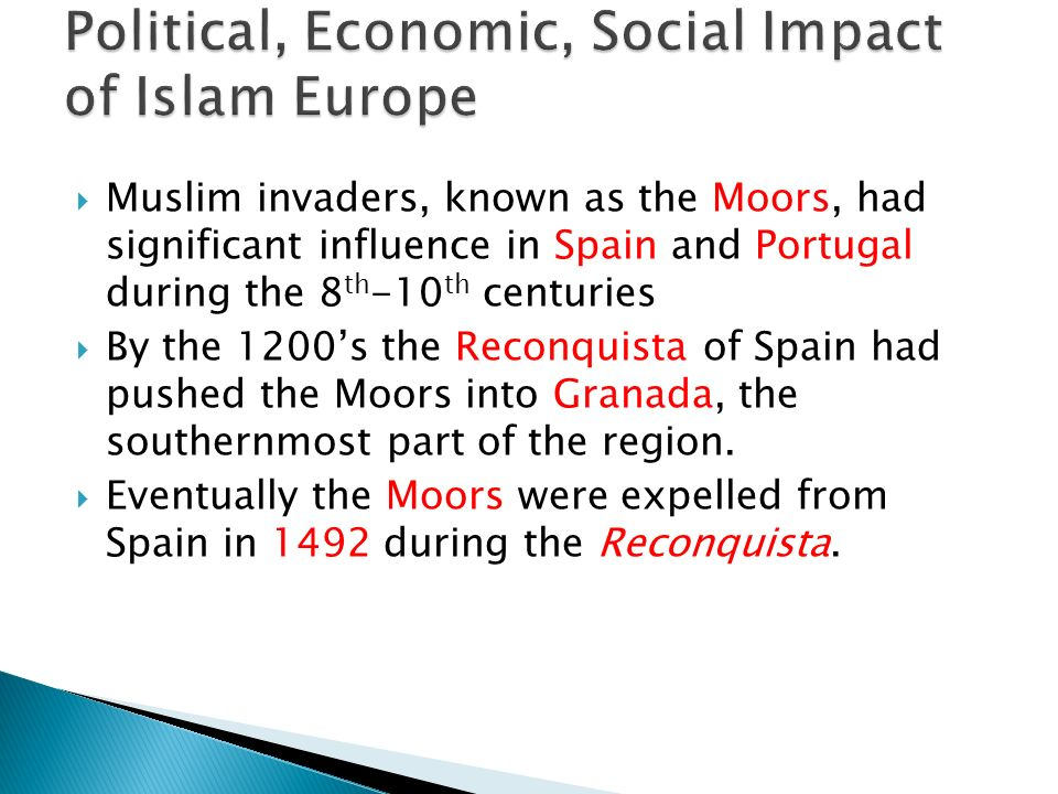  Muslim invaders, known as the Moors, had significant influence in Spain and Portugal during the 8 th -10 th centuries  By the 1200's the Reconquista of Spain had pushed the Moors into Granada, the southernmost part of the region.