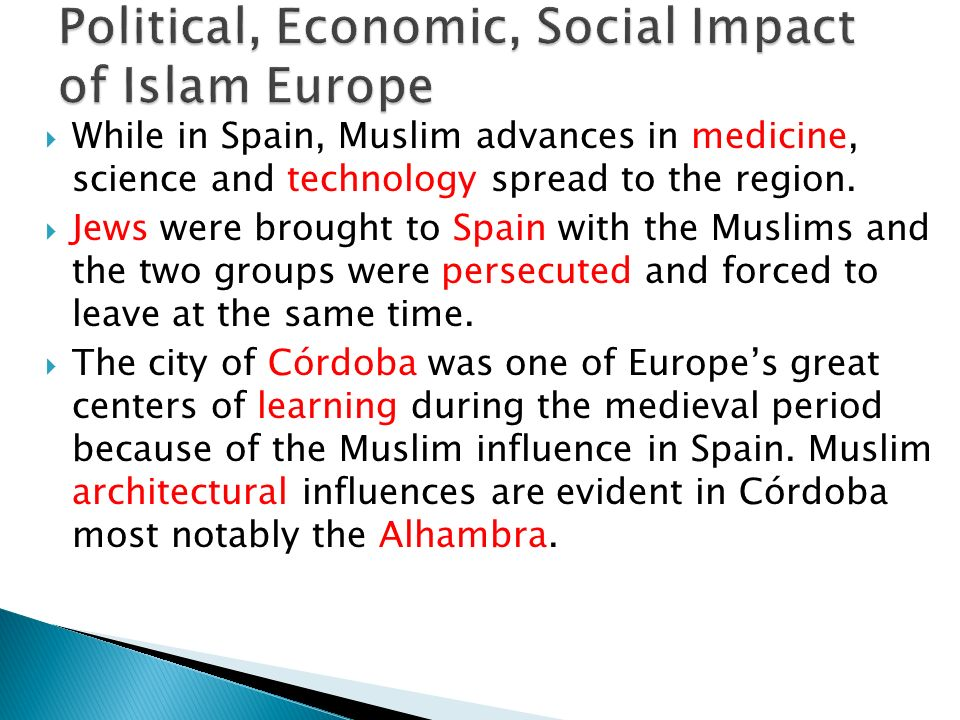  While in Spain, Muslim advances in medicine, science and technology spread to the region.