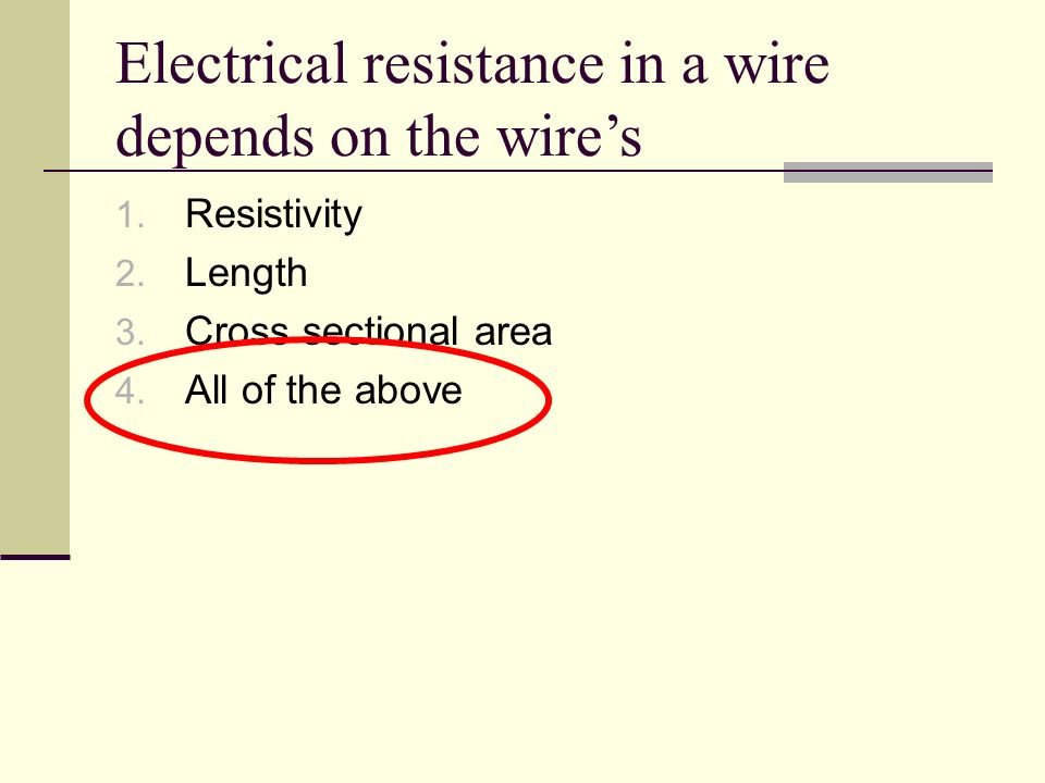 what is the resistance in a wire essay So as the temperature increases the resistance will increase at lower temperatures (less than the debye temperature), the resistance decreases as t5 due to the electrons scattering off of phonons at even lower temperatures, the dominant scattering mechanism for electrons is other electrons, and the.