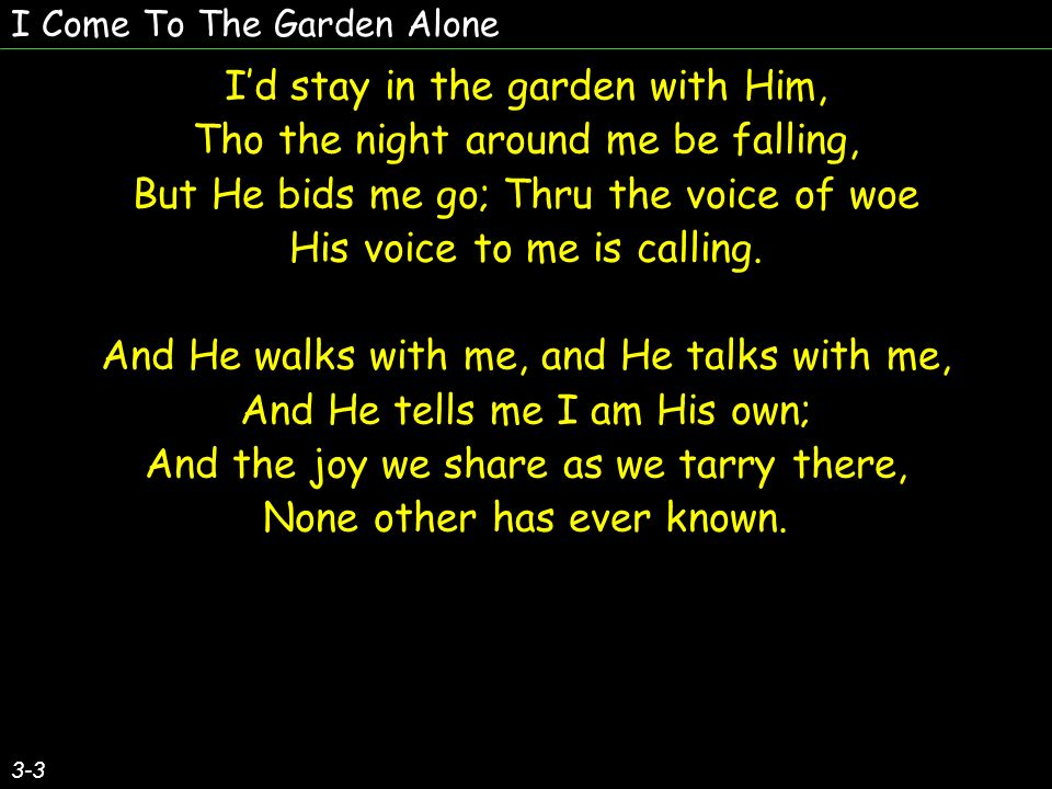 I Come To The Garden Alone 1-3 I come to the garden alone
