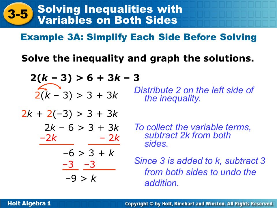 Holt Algebra Solving Inequalities with Variables on Both Sides Example 3A: Simplify Each Side Before Solving Solve the inequality and graph the solutions.