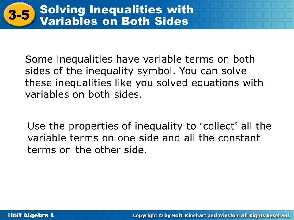 Holt Algebra Solving Inequalities with Variables on Both Sides Some inequalities have variable terms on both sides of the inequality symbol.