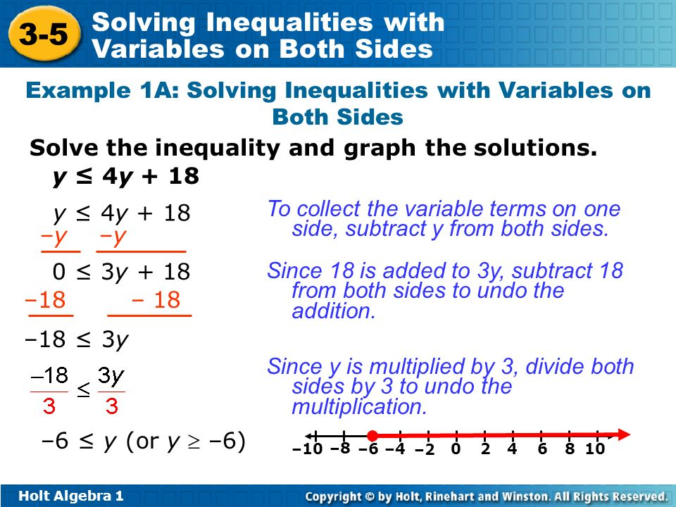 Holt Algebra Solving Inequalities with Variables on Both Sides Example 1A: Solving Inequalities with Variables on Both Sides Solve the inequality and graph the solutions.