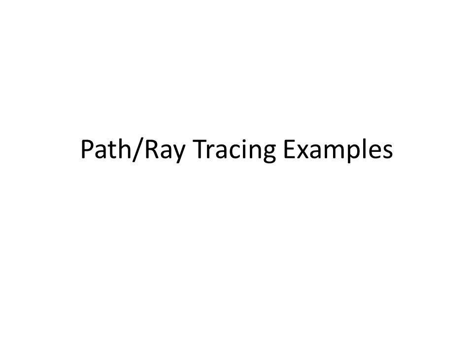 Pathray Tracing Examples Pathray Tracing Rendering Algorithms
