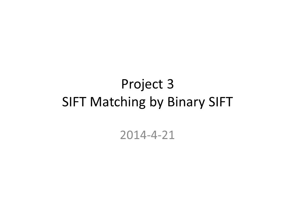 Project 3 SIFT Matching by Binary SIFT ppt download