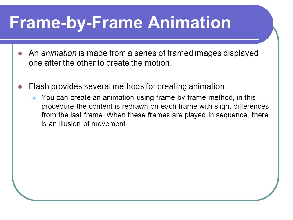 Animation in flash. Frame-by-Frame Animation An animation is made ...