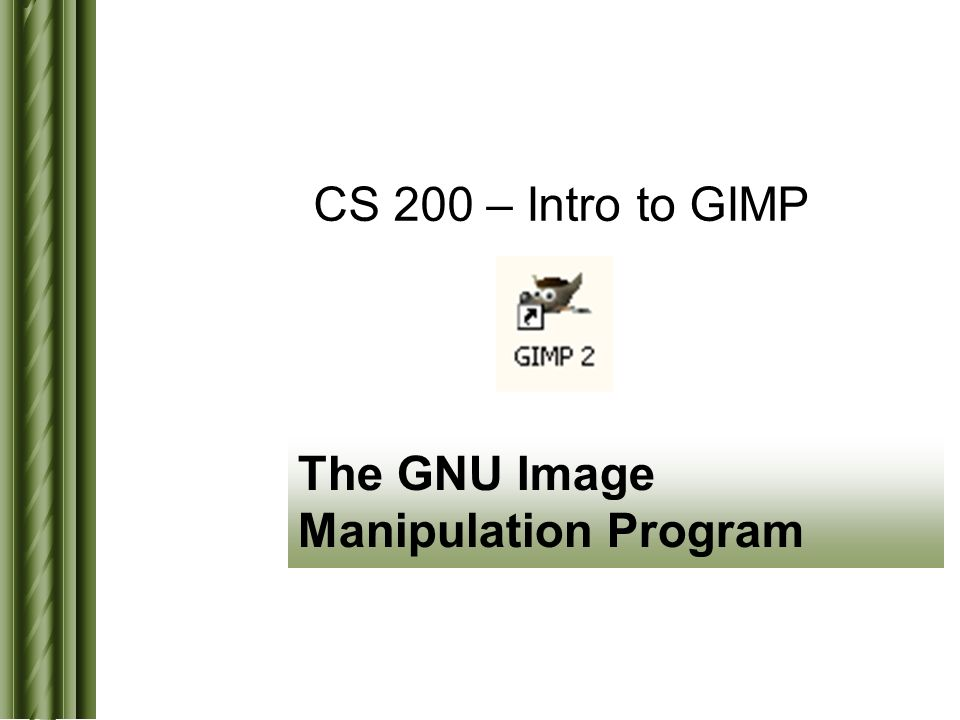 CS 200 – Intro to GIMP The GNU Image Manipulation Program  - ppt