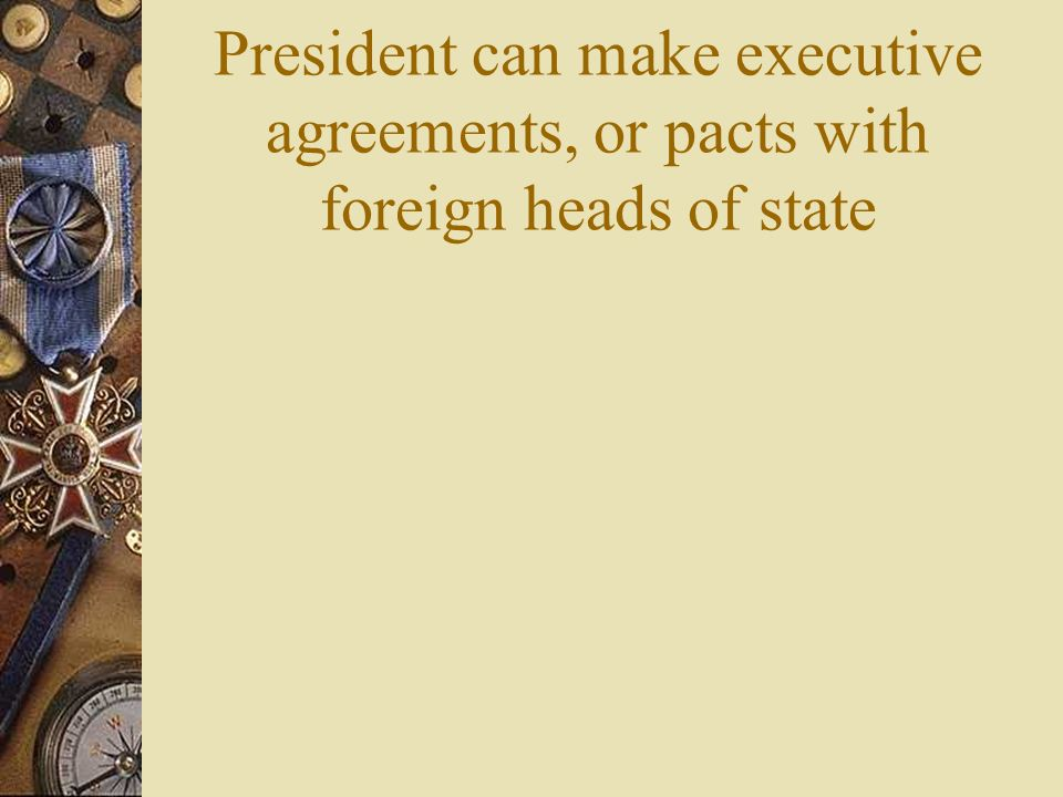 Diplomatic And Military Powers President Has The Power To Make