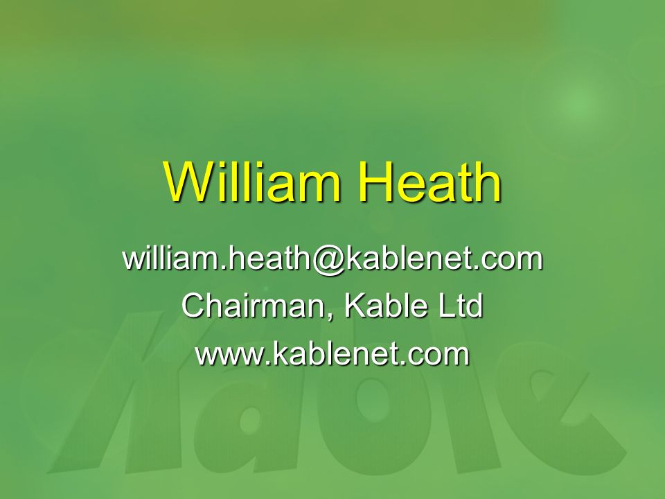 William Heath Chairman, Kable Ltd - ppt download