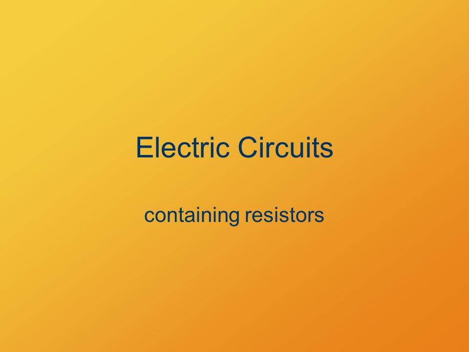 Electric Circuits containing resistors