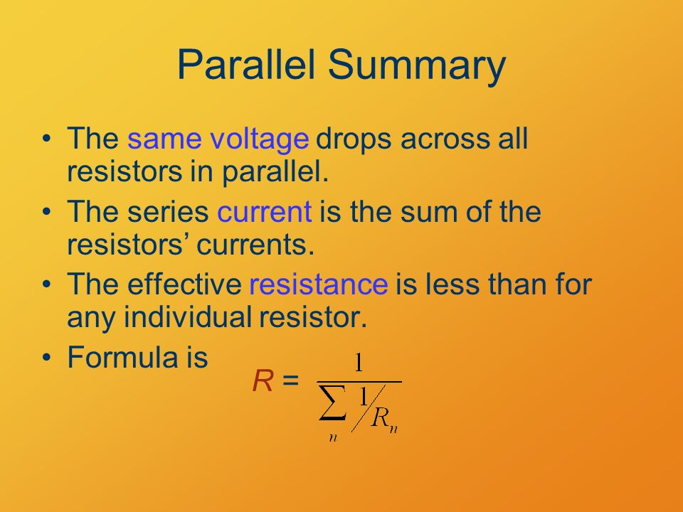 Parallel Summary The same voltage drops across all resistors in parallel.