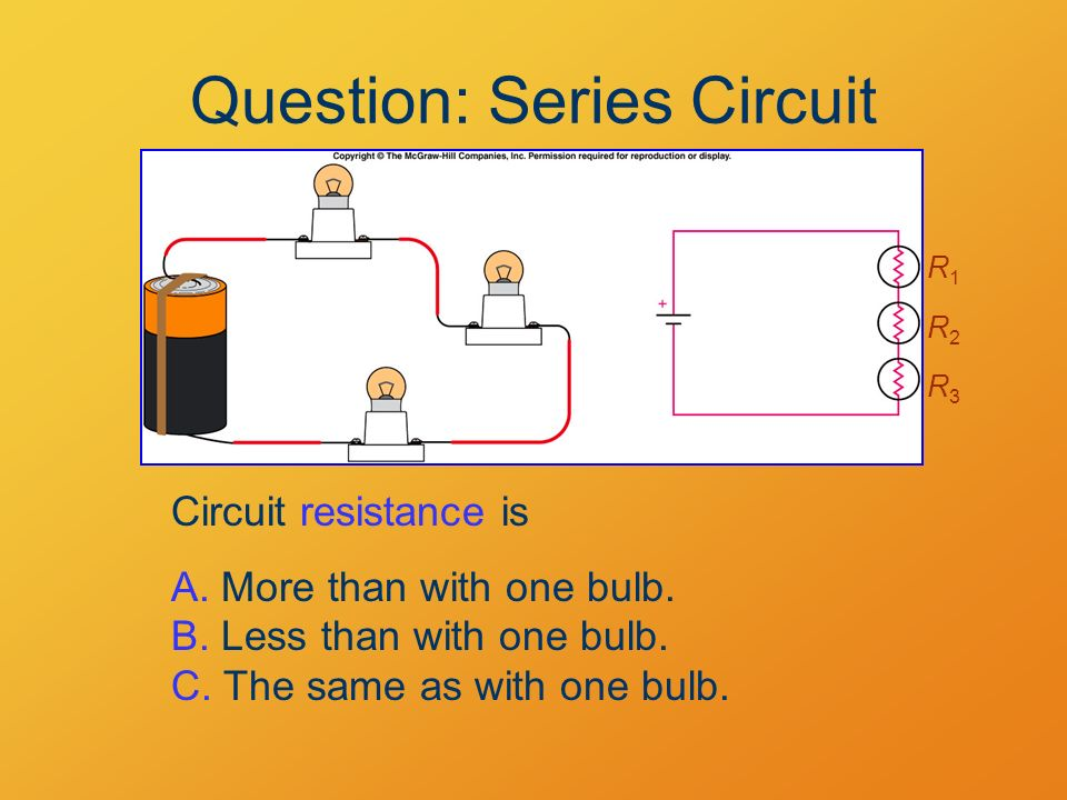 Question: Series Circuit Circuit resistance is A. More than with one bulb.