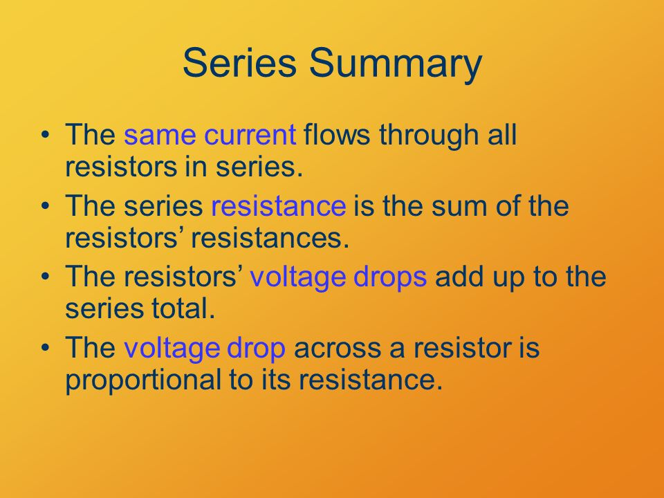 Series Summary The same current flows through all resistors in series.