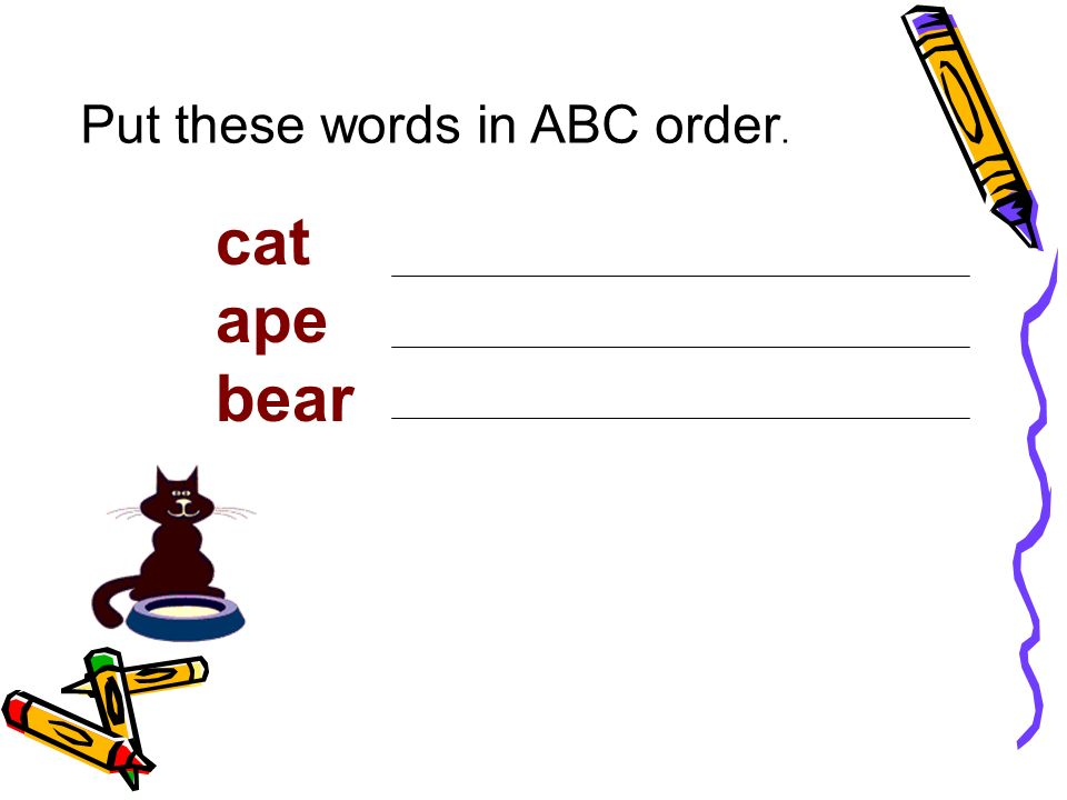 we can put words in a special order called alphabetical order the