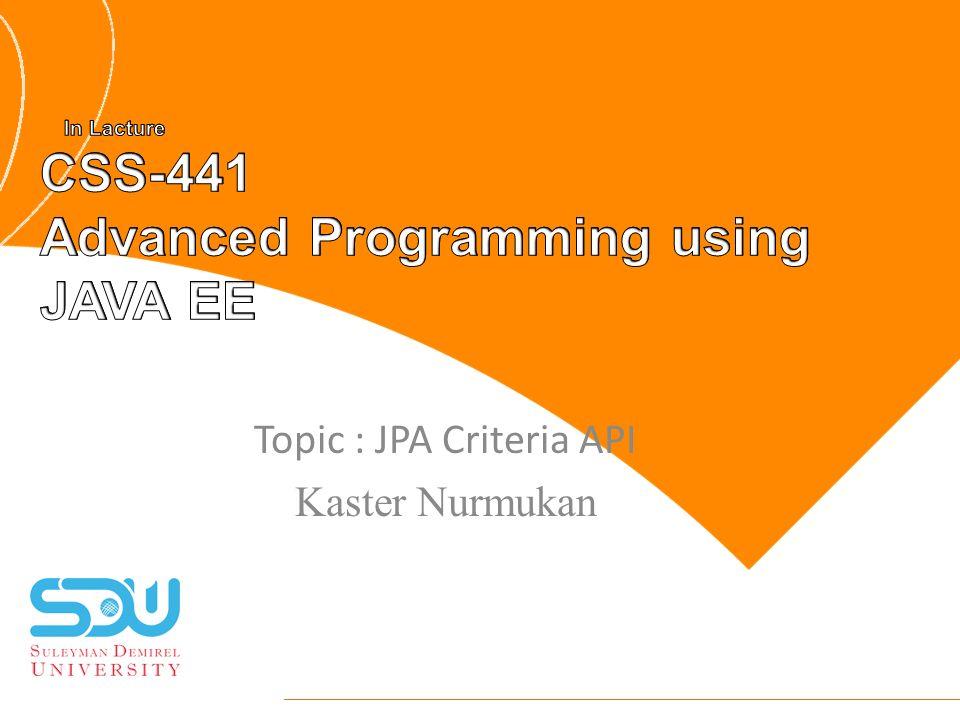 Topic : JPA Criteria API Kaster Nurmukan  Powerful Query