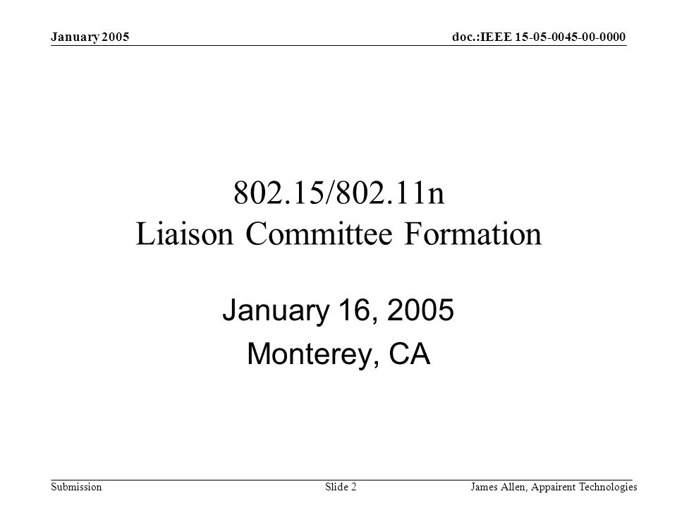 doc.:IEEE Submission January 2005 James Allen, Appairent TechnologiesSlide /802.11n Liaison Committee Formation January 16, 2005 Monterey, CA