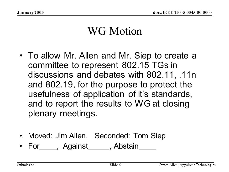 doc.:IEEE Submission January 2005 James Allen, Appairent TechnologiesSlide 6 WG Motion To allow Mr.