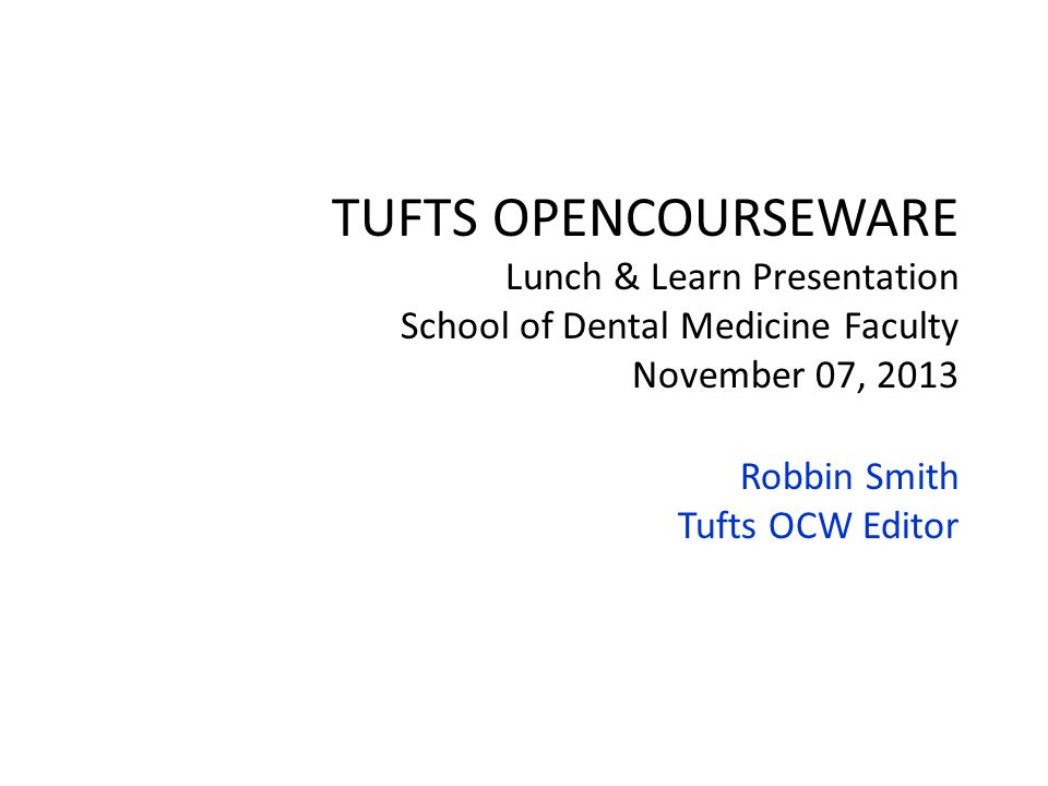 TUFTS OPENCOURSEWARE Lunch & Learn Presentation School of