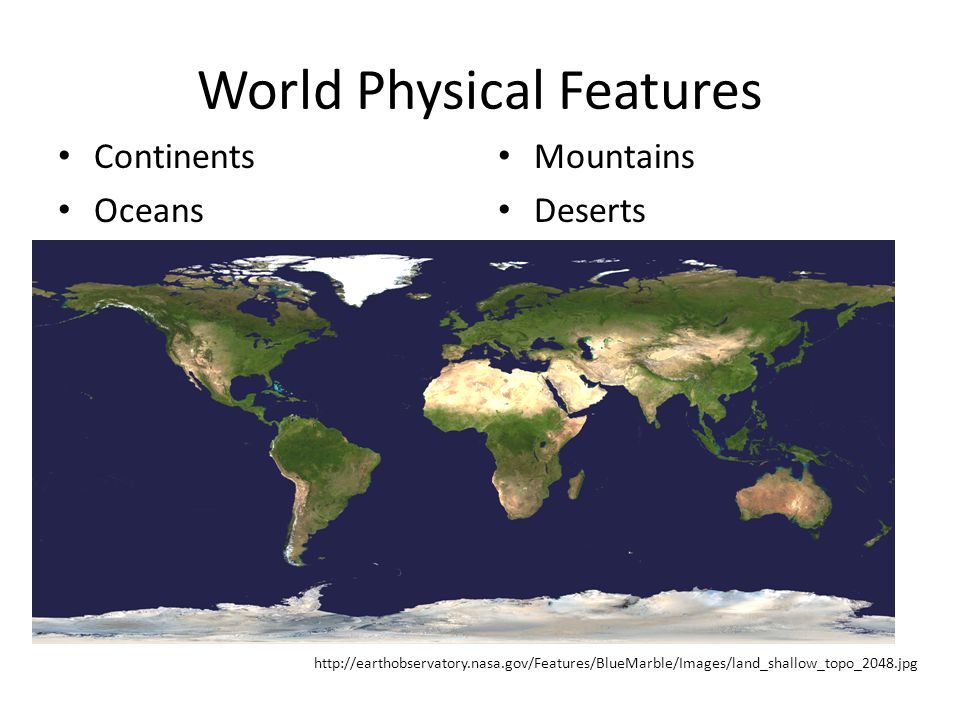World physical features continents oceans mountains deserts ppt 1 world physical features continents oceans mountains deserts httpearthobservatorysafeaturesbluemarbleimageslandshallowtopo2048g gumiabroncs