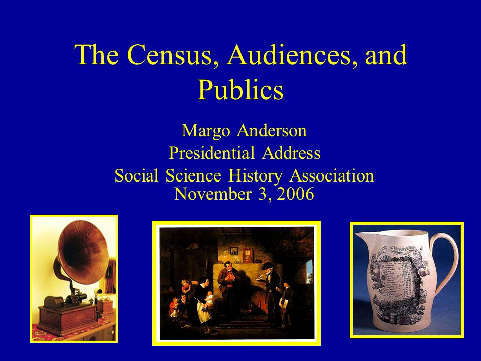 The Census, Audiences, and Publics Margo Anderson
