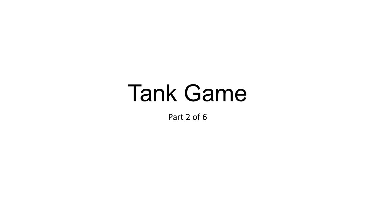 Tank Game Part 2 of 6  Firing Shells Coming up… Players