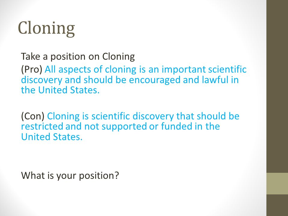 human cloning should not be banned essay In this essay i will examine both sides of the argument into the banning of cloning starting with reasons why cloning should not be banned firstly, cloning, in the respect of human cloning, is no different from any other medical technology.