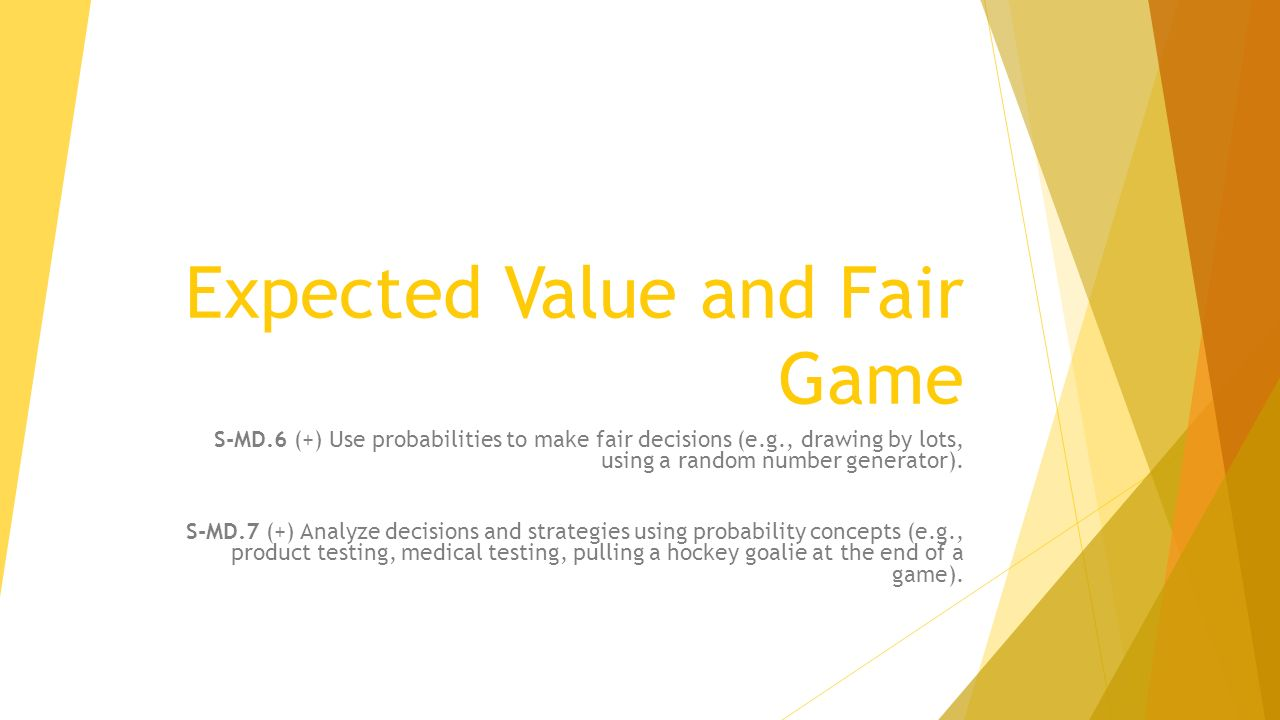Expected Value and Fair Game S-MD 6 (+) Use probabilities to