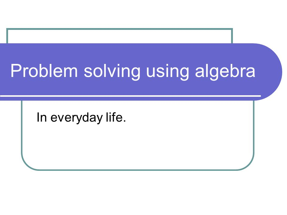 using algebra in everyday life