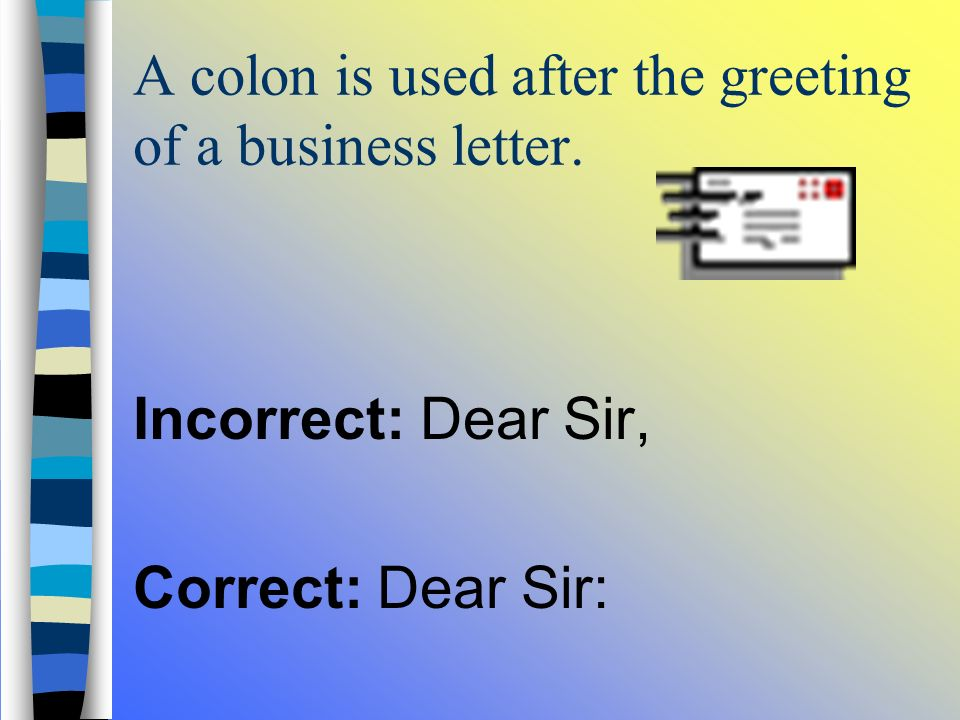 Colons When to use a colon A colon is used to