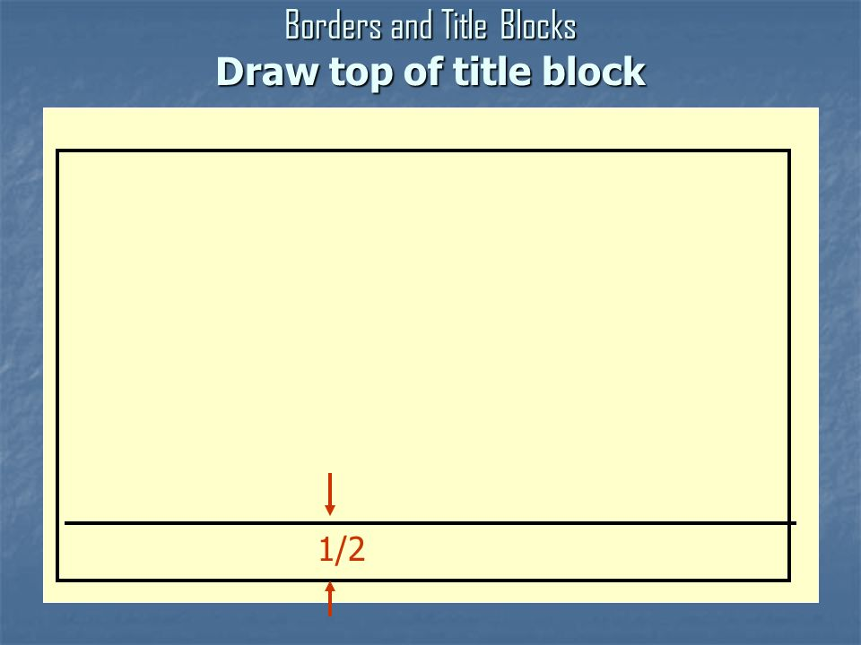 Borders and Title Blocks Draw top of title block 1/2