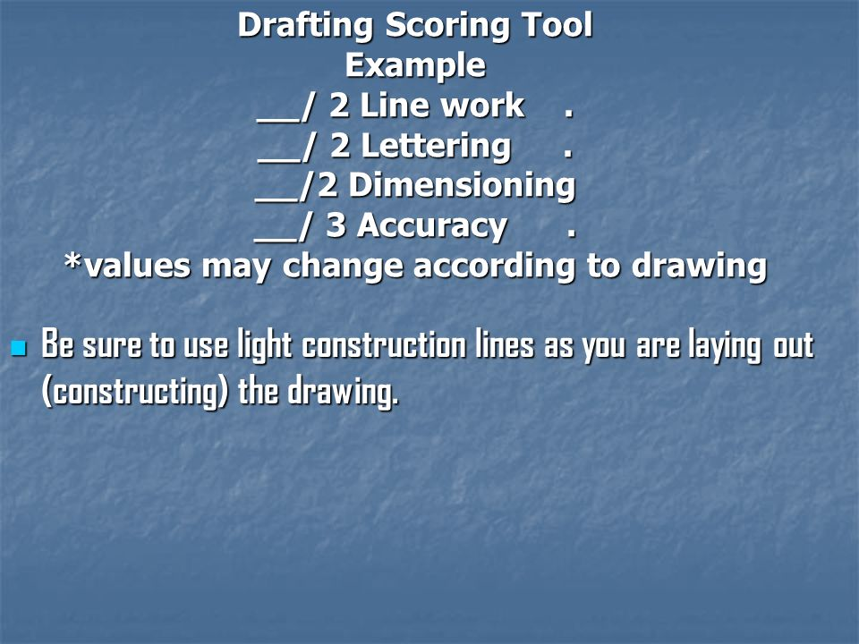 Drafting Scoring Tool Example __/ 2 Line work. __/ 2 Lettering.