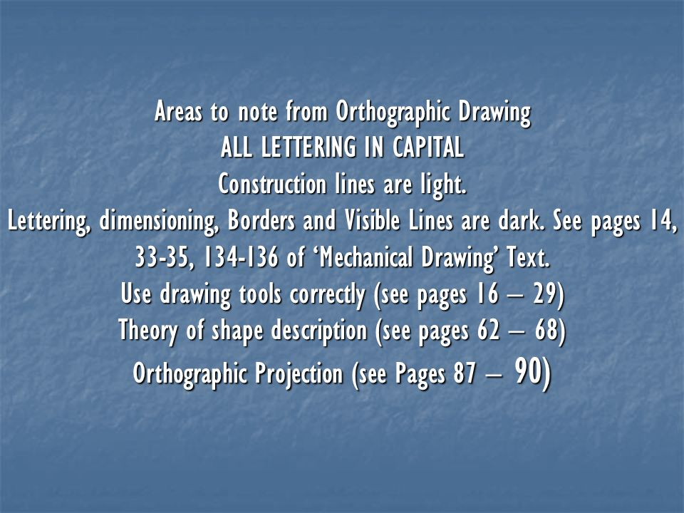 Areas to note from Orthographic Drawing ALL LETTERING IN CAPITAL Construction lines are light.
