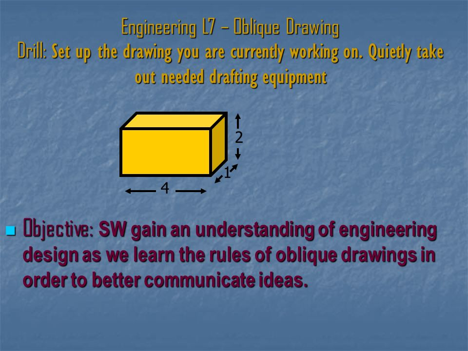 Engineering L7 – Oblique Drawing Drill: Set up the drawing you are currently working on.