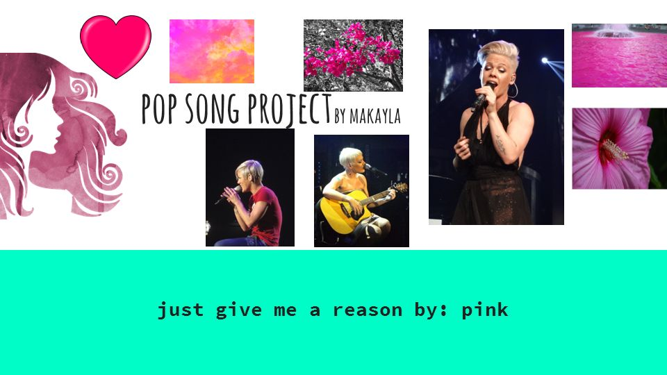 Pop song project by makayla just give me a reason by: pink