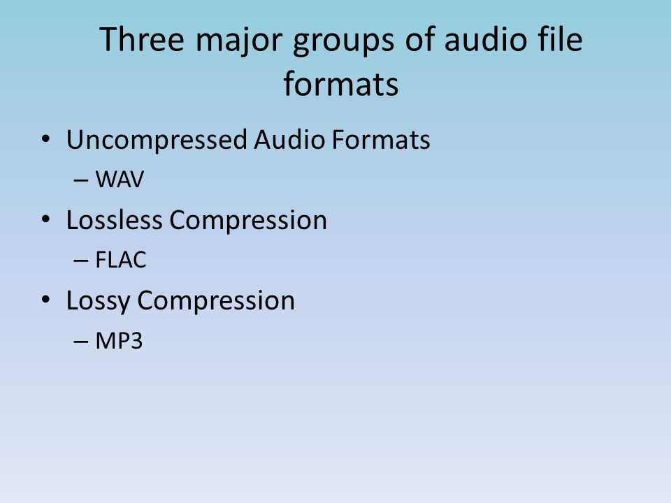 Audio Formats  Digital sound files must be organized and