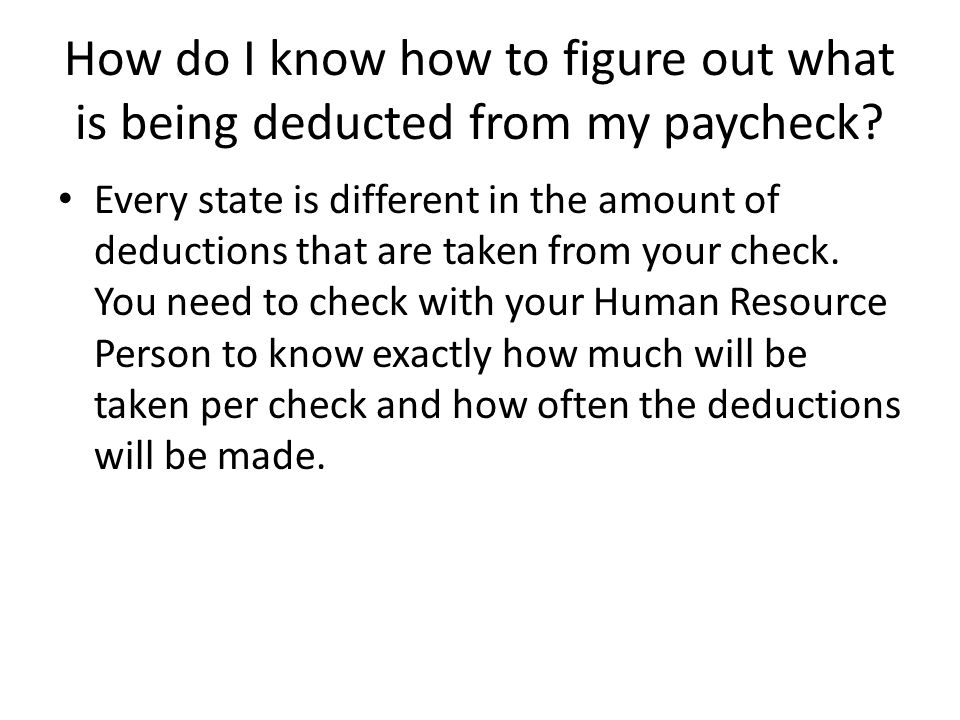 How Do I Know How To Figure Out What Is Being Deducted From My Paycheck