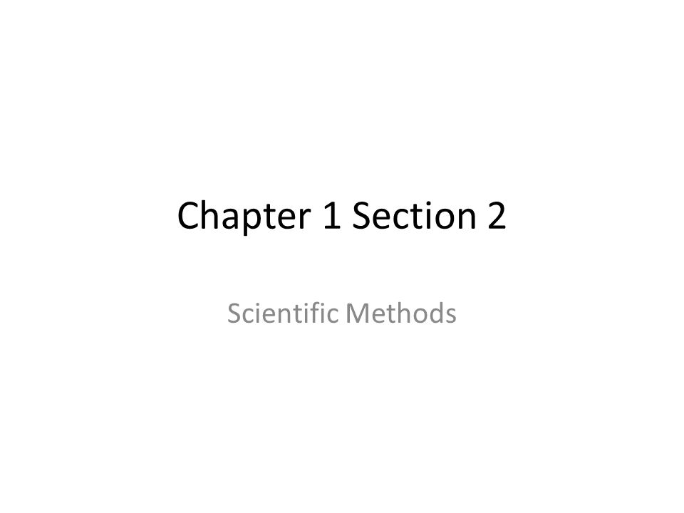 Chapter 1 Section 2 Scientific Methods
